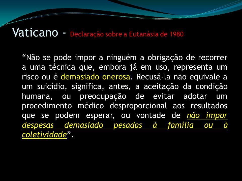 Vaticano - Declaração sobre a Eutanásia de 1980 Não se pode impor a ninguém a obrigação de recorrer a uma técnica que, embora já em uso, representa um