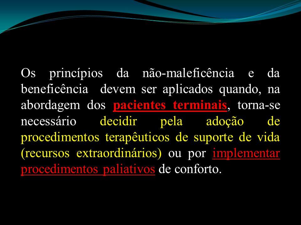Os princípios da não-maleficência e da beneficência devem ser aplicados quando, na abordagem dos pacientes terminais, torna-se necessário decidir pela