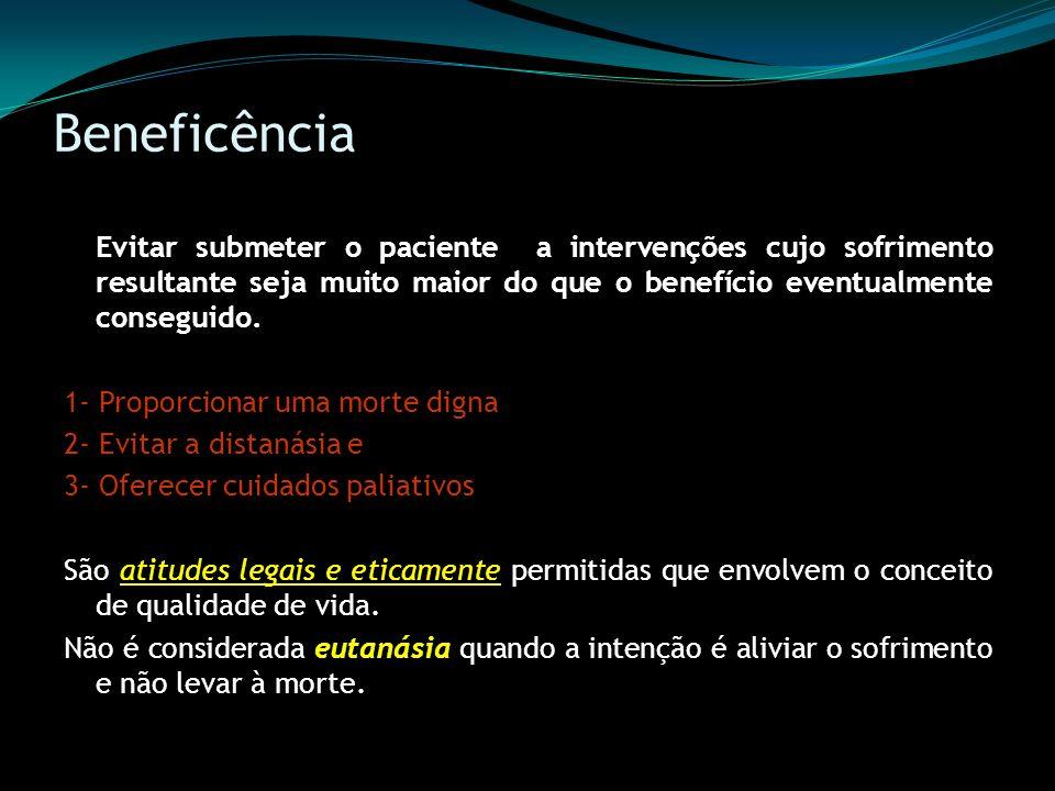 Beneficência Evitar submeter o paciente a intervenções cujo sofrimento resultante seja muito maior do que o benefício eventualmente conseguido. 1- Pro