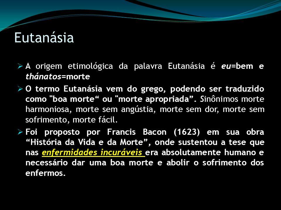 Eutanásia A origem etimológica da palavra Eutanásia é eu=bem e thánatos=morte O termo Eutanásia vem do grego, podendo ser traduzido como