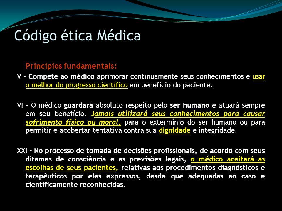 Código ética Médica Princípios fundamentais: V - Compete ao médico aprimorar continuamente seus conhecimentos e usar o melhor do progresso científico