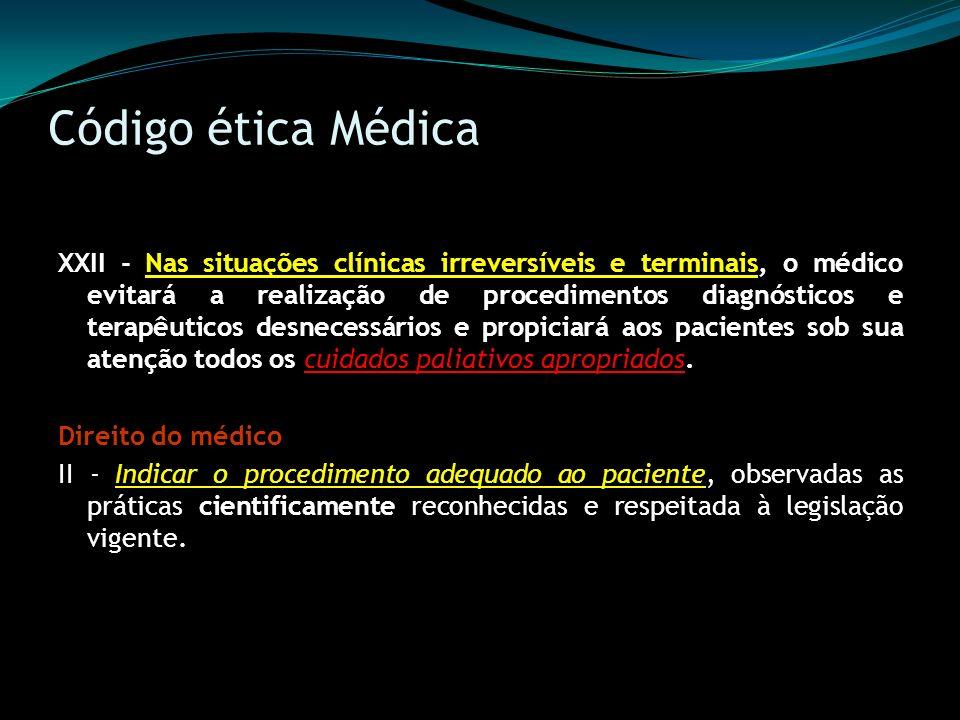 Código ética Médica XXII - Nas situações clínicas irreversíveis e terminais, o médico evitará a realização de procedimentos diagnósticos e terapêutico