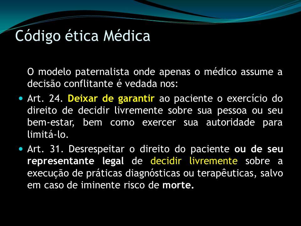 Código ética Médica O modelo paternalista onde apenas o médico assume a decisão conflitante é vedada nos: Art. 24. Deixar de garantir ao paciente o ex