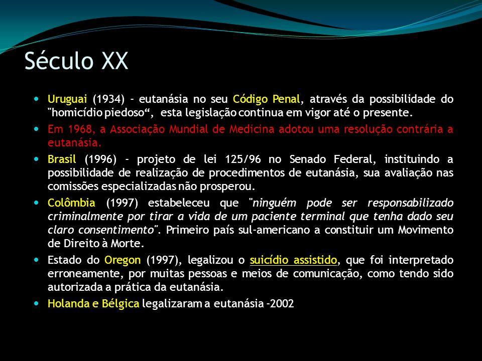 Século XX Uruguai (1934) - eutanásia no seu Código Penal, através da possibilidade do