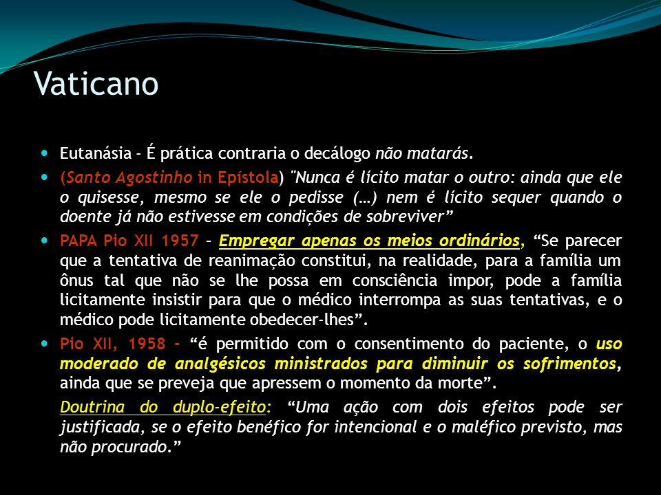 Vaticano - Declaração sobre a Eutanásia de 1980 Não se pode impor a ninguém a obrigação de recorrer a uma técnica que, embora já em uso, representa um risco ou é demasiado onerosa.