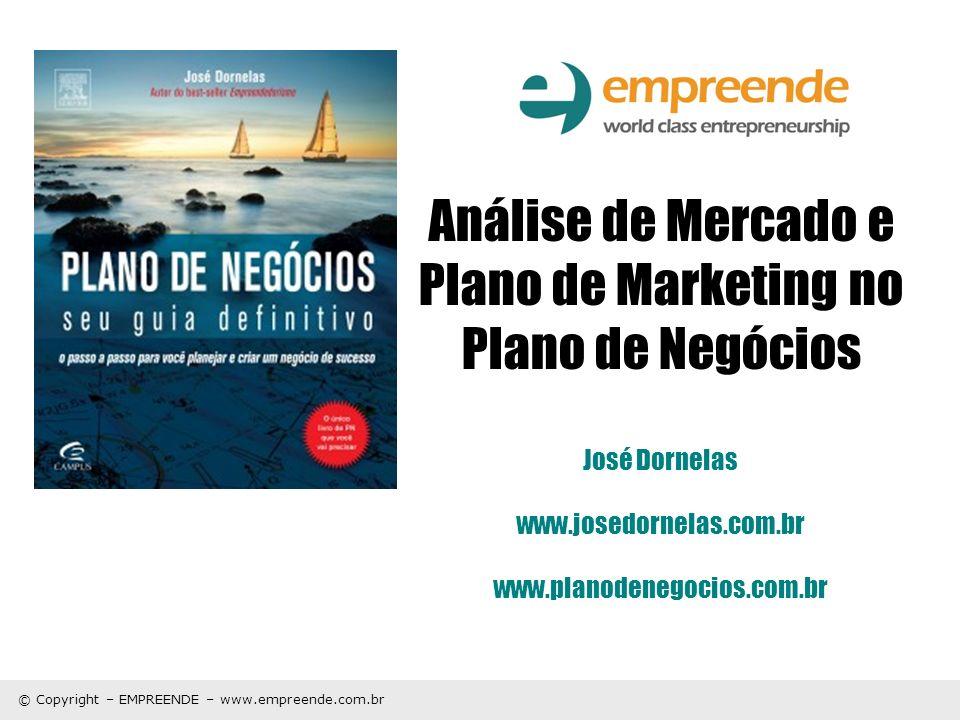 © Copyright – EMPREENDE – www.empreende.com.br Análise de Mercado e Plano de Marketing no Plano de Negócios José Dornelas www.josedornelas.com.br www.