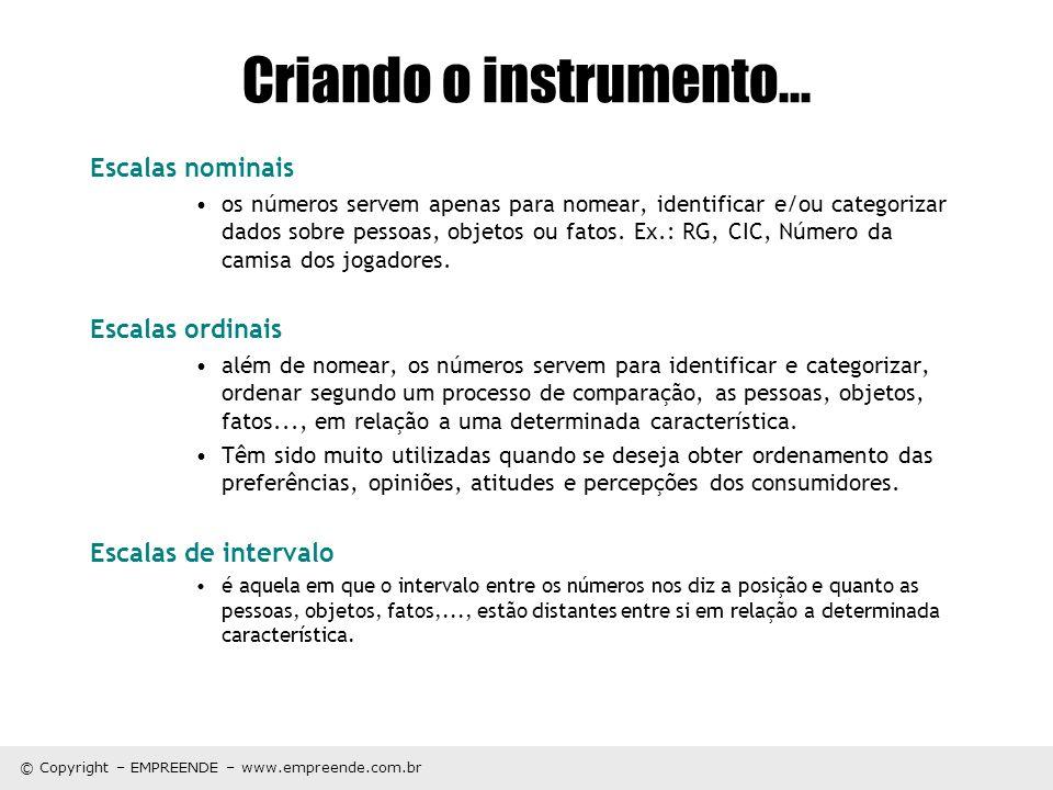 © Copyright – EMPREENDE – www.empreende.com.br Criando o instrumento... Escalas nominais os números servem apenas para nomear, identificar e/ou catego