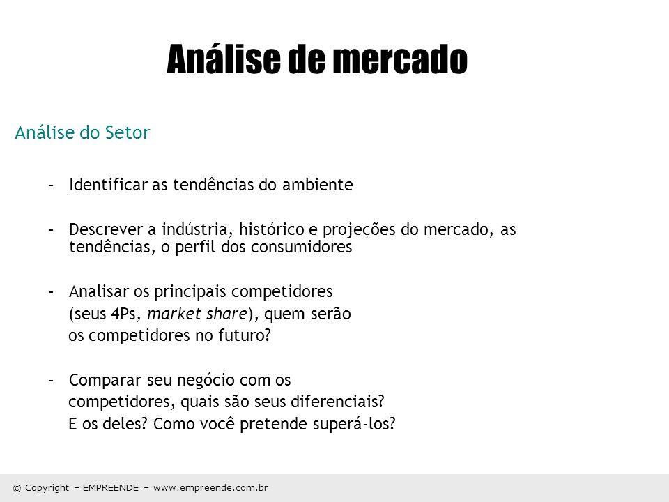 © Copyright – EMPREENDE – www.empreende.com.br Análise de mercado Análise do Setor –Identificar as tendências do ambiente –Descrever a indústria, hist