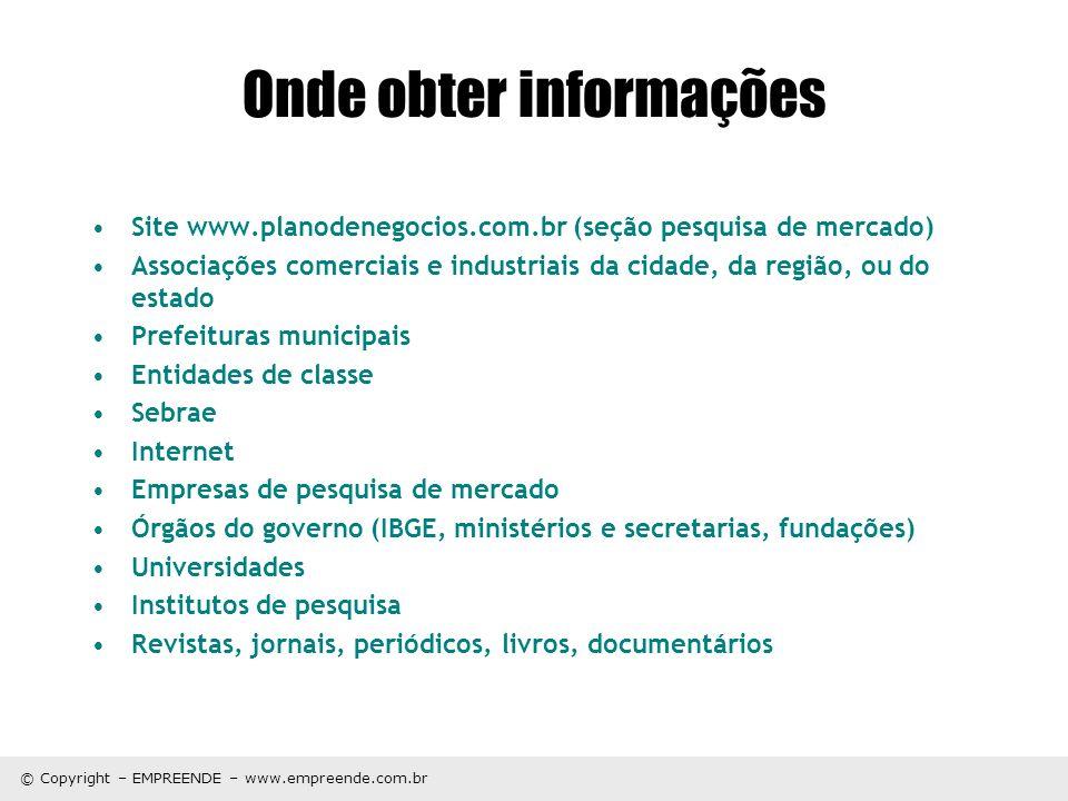 © Copyright – EMPREENDE – www.empreende.com.br Onde obter informações Site www.planodenegocios.com.br (seção pesquisa de mercado) Associações comercia