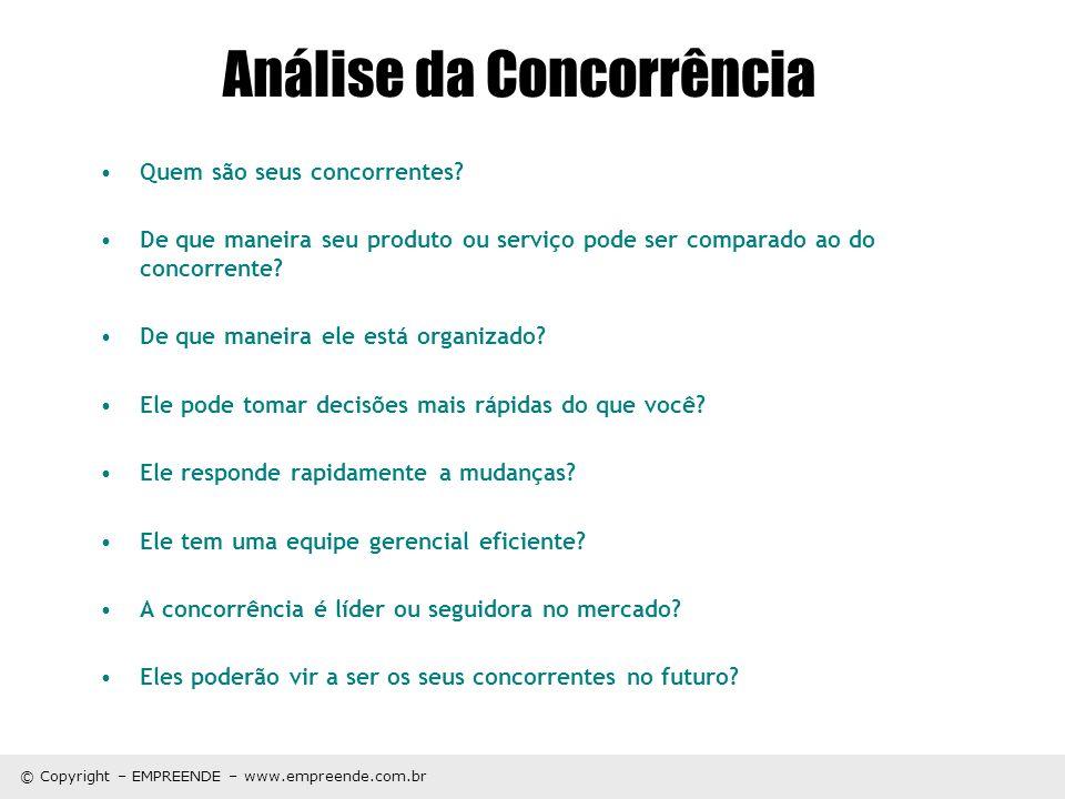 © Copyright – EMPREENDE – www.empreende.com.br Análise da Concorrência Quem são seus concorrentes? De que maneira seu produto ou serviço pode ser comp