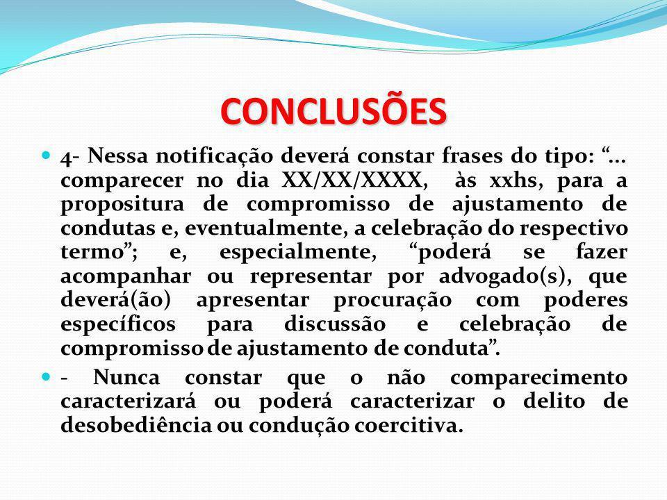 CONCLUSÕES 4- Nessa notificação deverá constar frases do tipo:... comparecer no dia XX/XX/XXXX, às xxhs, para a propositura de compromisso de ajustame