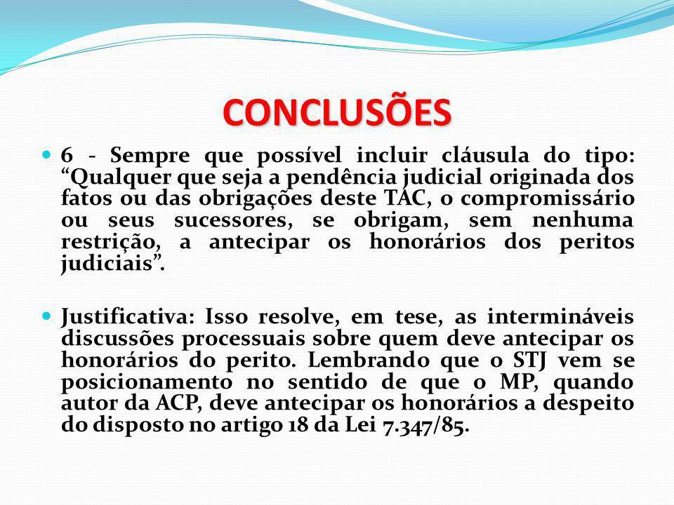CONCLUSÕES 6 - Sempre que possível incluir cláusula do tipo: Qualquer que seja a pendência judicial originada dos fatos ou das obrigações deste TAC, o