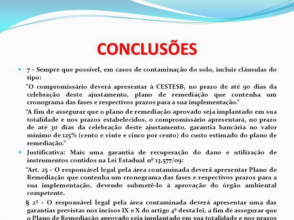 CONCLUSÕES 7 - Sempre que possível, em casos de contaminação do solo, incluir cláusulas do tipo: O compromissário deverá apresentar à CESTESB, no praz