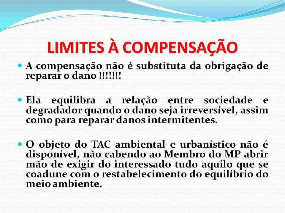 LIMITES À COMPENSAÇÃO A compensação não é substituta da obrigação de reparar o dano !!!!!!! Ela equilibra a relação entre sociedade e degradador quand