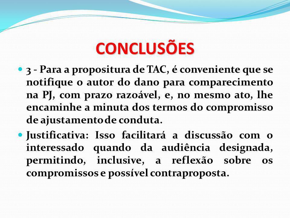 CONCLUSÕES 3 - Para a propositura de TAC, é conveniente que se notifique o autor do dano para comparecimento na PJ, com prazo razoável, e, no mesmo at
