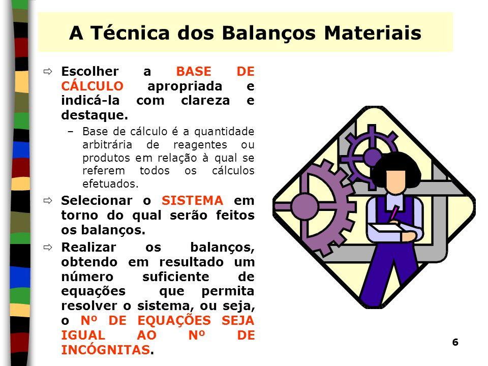 6 A Técnica dos Balanços Materiais Escolher a BASE DE CÁLCULO apropriada e indicá-la com clareza e destaque. –Base de cálculo é a quantidade arbitrári