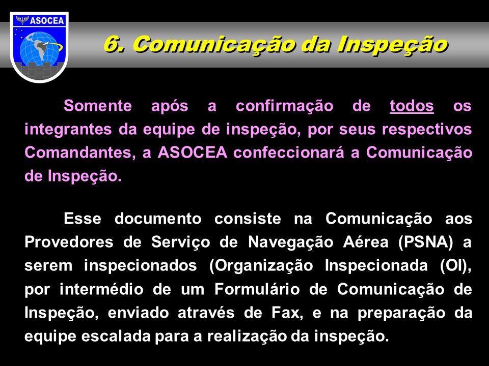 6. Comunicação da Inspeção Somente após a confirmação de todos os integrantes da equipe de inspeção, por seus respectivos Comandantes, a ASOCEA confec