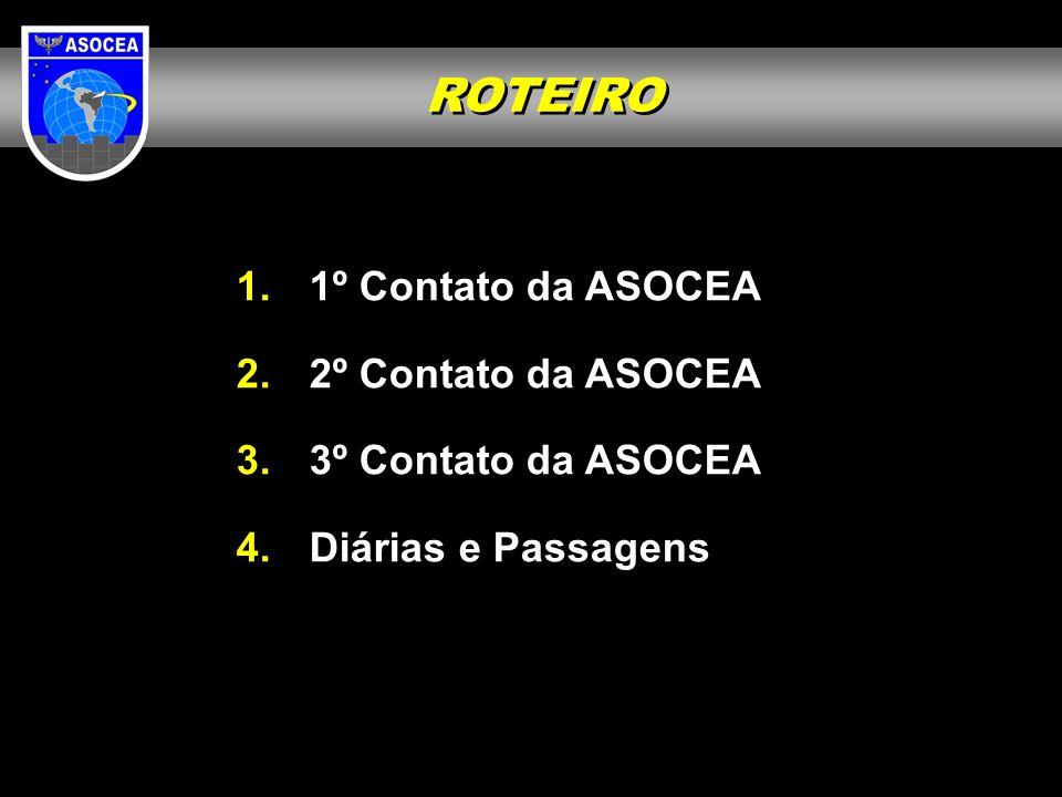 1. 1º Contato da ASOCEA 2. 2º Contato da ASOCEA 3. 3º Contato da ASOCEA 4. Diárias e Passagens ROTEIRO