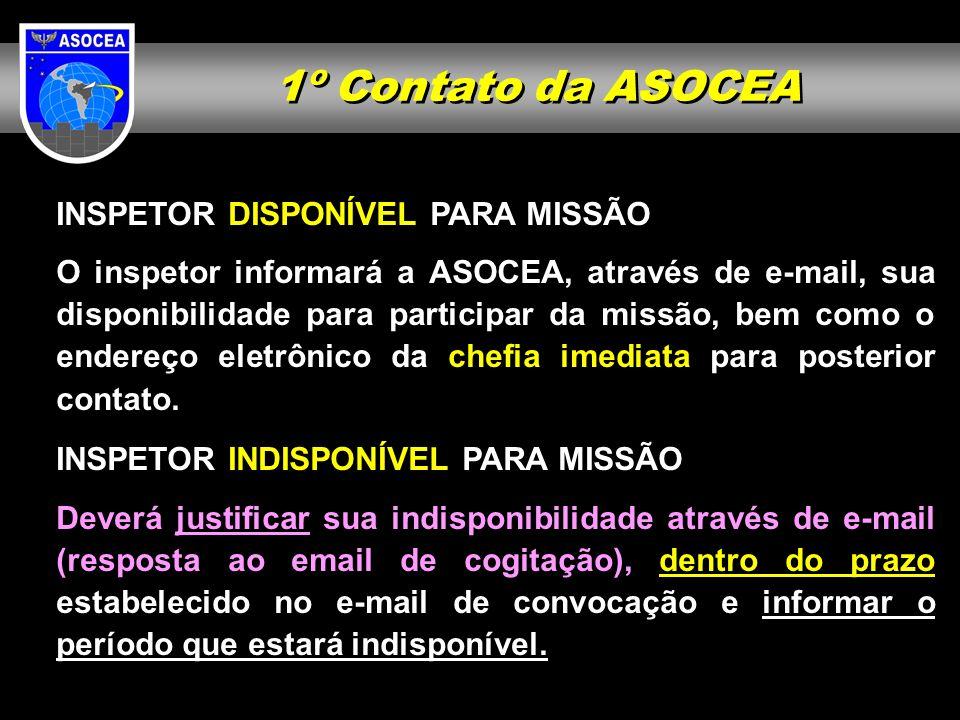 1º Contato da ASOCEA INSPETOR DISPONÍVEL PARA MISSÃO O inspetor informará a ASOCEA, através de e-mail, sua disponibilidade para participar da missão,