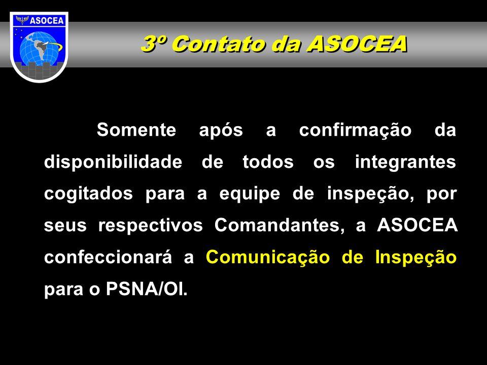 3º Contato da ASOCEA Somente após a confirmação da disponibilidade de todos os integrantes cogitados para a equipe de inspeção, por seus respectivos C