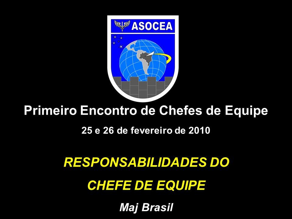 RESPONSABILIDADES DO CHEFE DE EQUIPE Maj Brasil Primeiro Encontro de Chefes de Equipe 25 e 26 de fevereiro de 2010