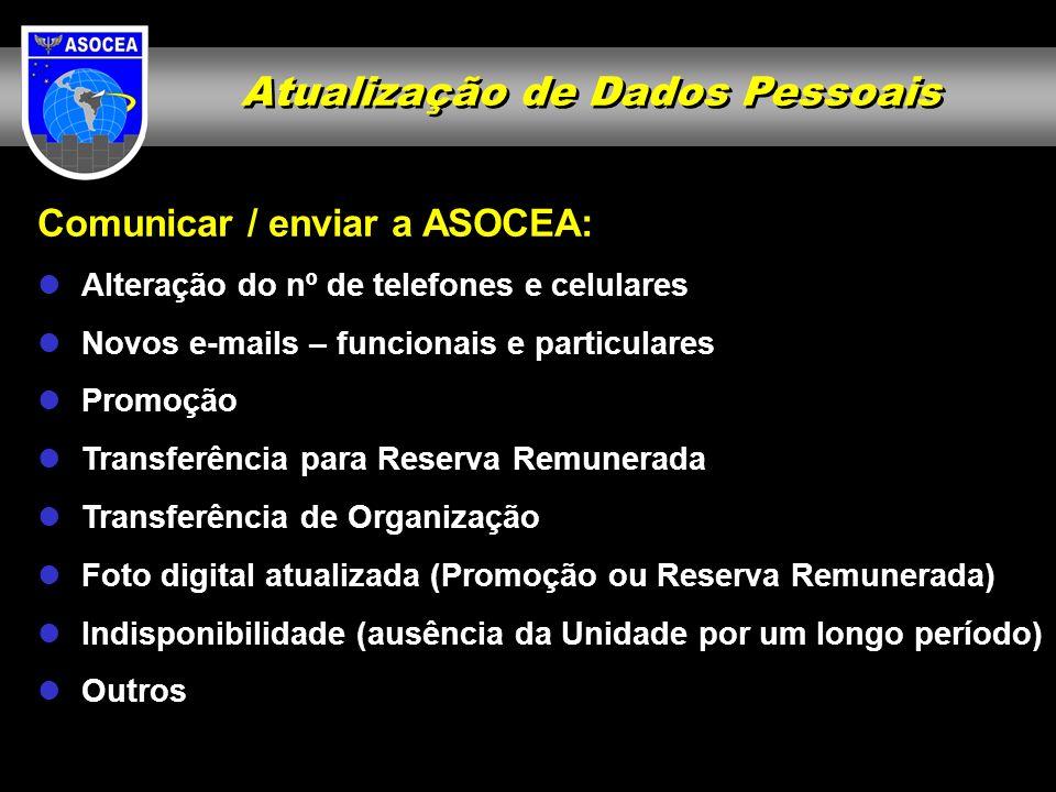 Atualização de Dados Pessoais Comunicar / enviar a ASOCEA: Alteração do nº de telefones e celulares Novos e-mails – funcionais e particulares Promoção