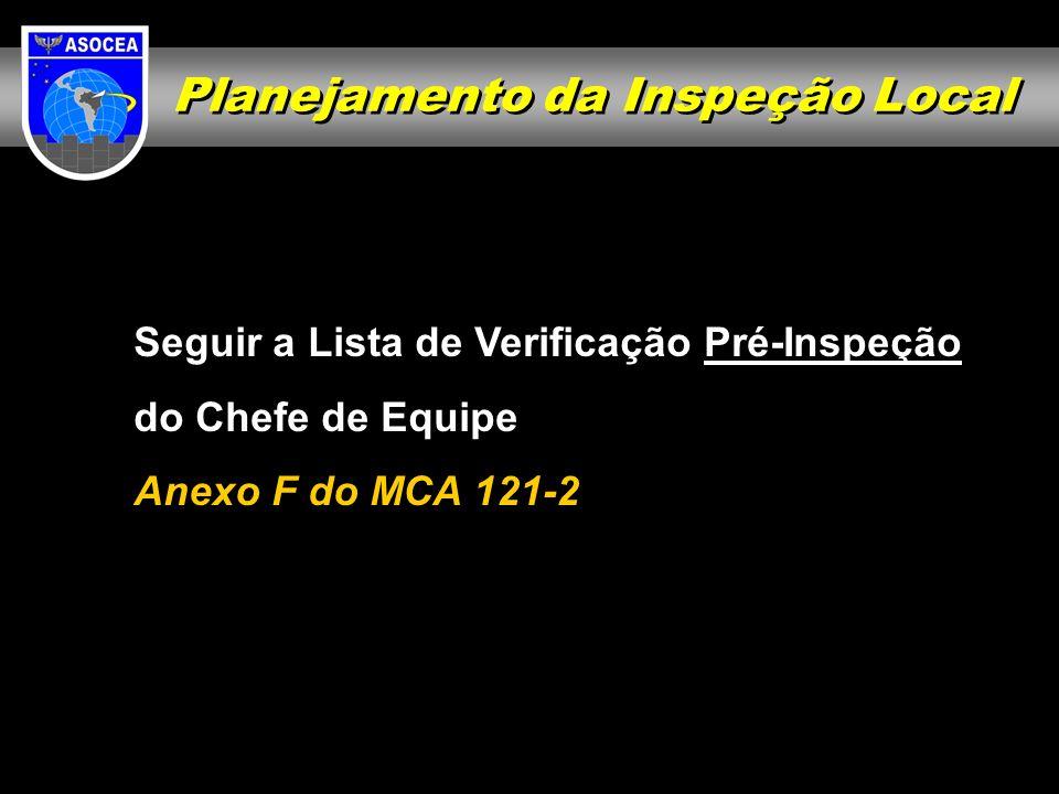 Planejamento da Inspeção Local Seguir a Lista de Verificação Pré-Inspeção do Chefe de Equipe Anexo F do MCA 121-2