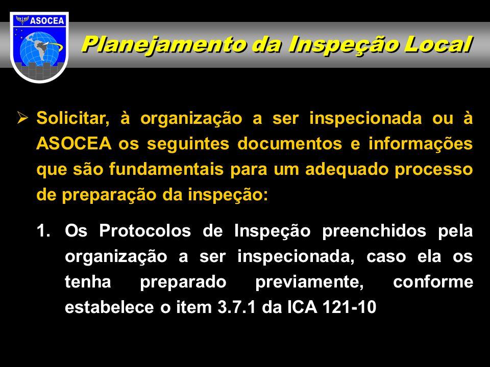 Planejamento da Inspeção Local Solicitar, à organização a ser inspecionada ou à ASOCEA os seguintes documentos e informações que são fundamentais para
