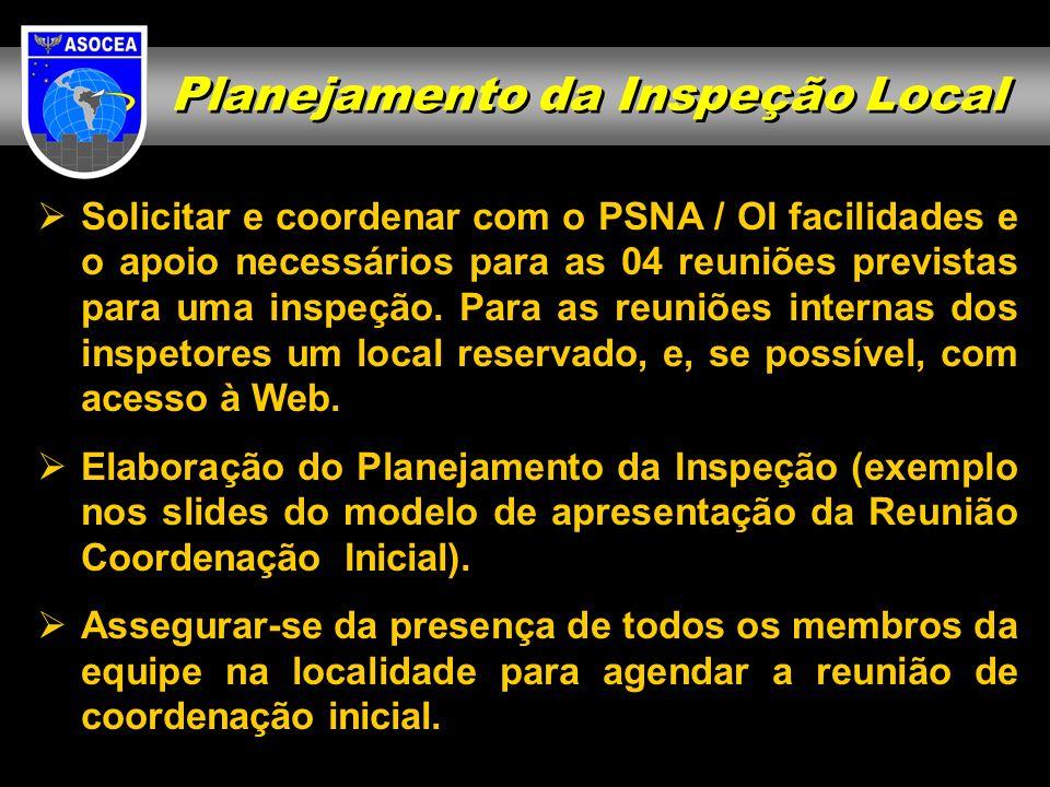 Planejamento da Inspeção Local Solicitar e coordenar com o PSNA / OI facilidades e o apoio necessários para as 04 reuniões previstas para uma inspeção