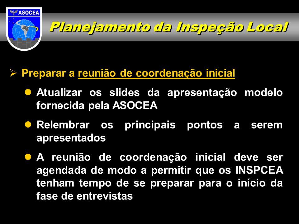 Planejamento da Inspeção Local Preparar a reunião de coordenação inicial Atualizar os slides da apresentação modelo fornecida pela ASOCEA Relembrar os