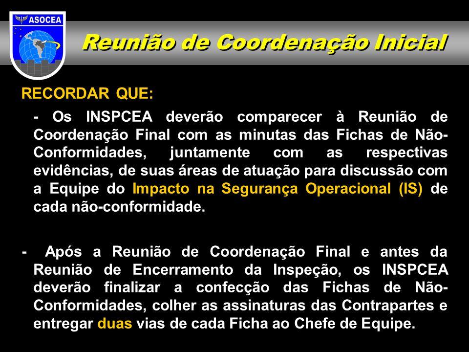 Reunião de Coordenação Inicial RECORDAR QUE: - Os INSPCEA deverão comparecer à Reunião de Coordenação Final com as minutas das Fichas de Não- Conformi