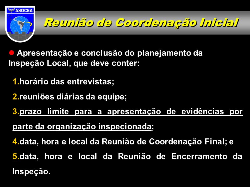 Reunião de Coordenação Inicial 1.horário das entrevistas; 2.reuniões diárias da equipe; 3.prazo limite para a apresentação de evidências por parte da