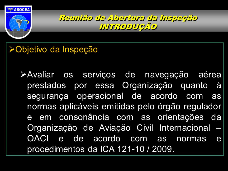 Reunião de Abertura da Inspeção INTRODUÇÃO Reunião de Abertura da Inspeção INTRODUÇÃO Objetivo da Inspeção Avaliar os serviços de navegação aérea pres