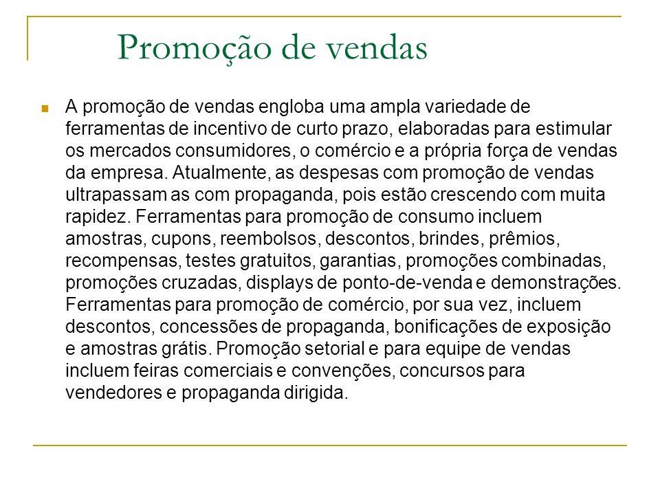 Promoção de vendas A promoção de vendas engloba uma ampla variedade de ferramentas de incentivo de curto prazo, elaboradas para estimular os mercados