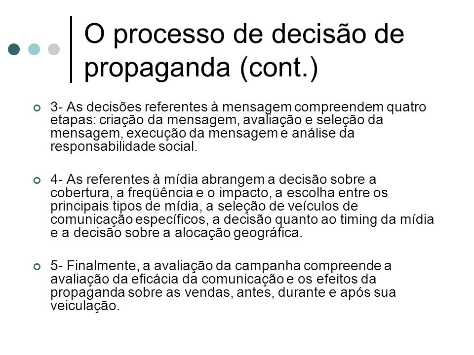 O processo de decisão de propaganda (cont.) 3- As decisões referentes à mensagem compreendem quatro etapas: criação da mensagem, avaliação e seleção d