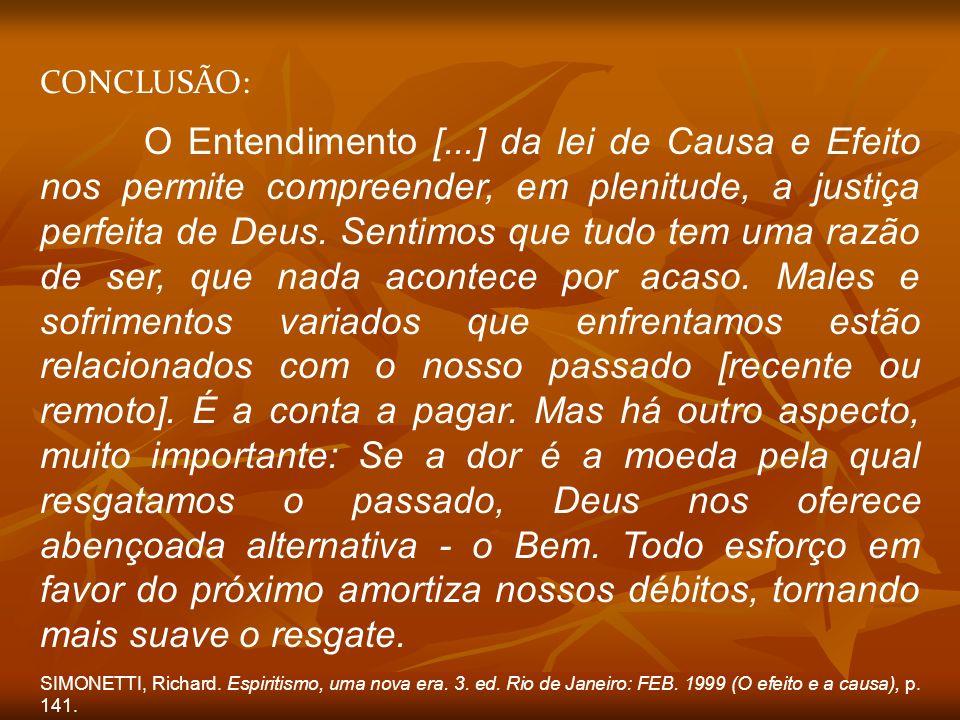 CONCLUSÃO: O Entendimento [...] da lei de Causa e Efeito nos permite compreender, em plenitude, a justiça perfeita de Deus. Sentimos que tudo tem uma