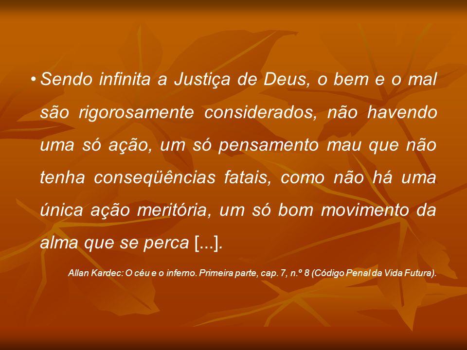 Sendo infinita a Justiça de Deus, o bem e o mal são rigorosamente considerados, não havendo uma só ação, um só pensamento mau que não tenha conseqüênc