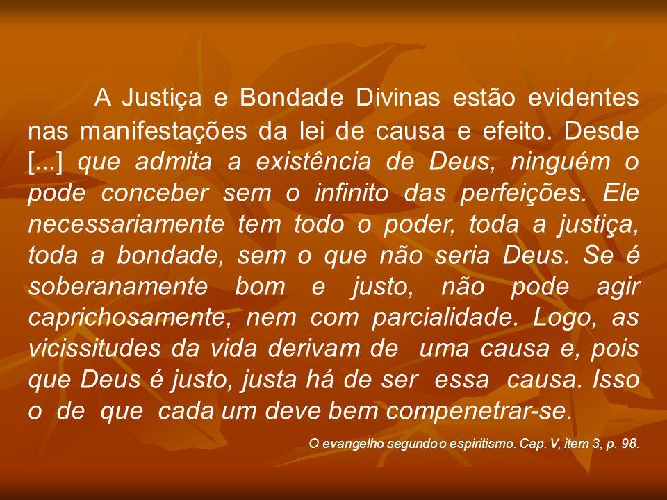 A Justiça e Bondade Divinas estão evidentes nas manifestações da lei de causa e efeito. Desde [...] que admita a existência de Deus, ninguém o pode co