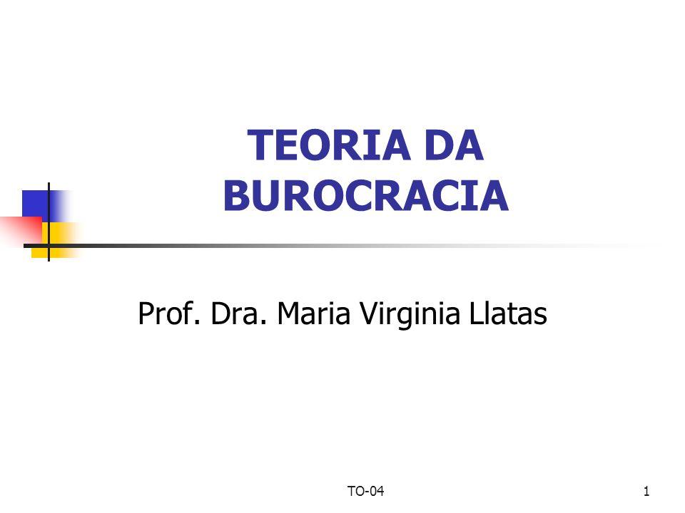 TO-041 TEORIA DA BUROCRACIA Prof. Dra. Maria Virginia Llatas