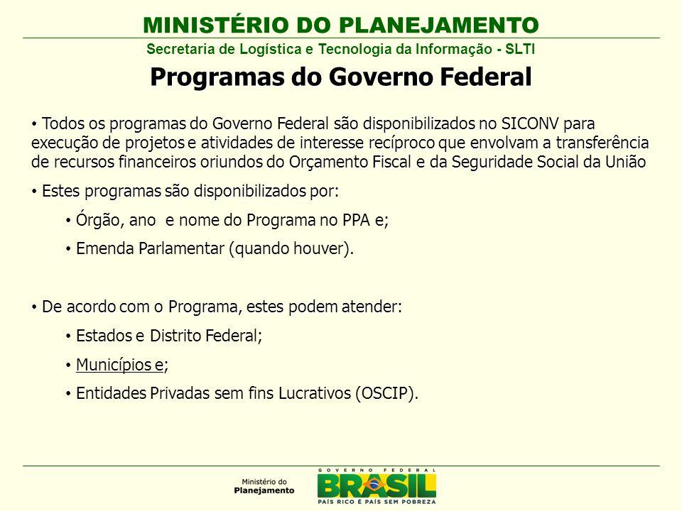MINISTÉRIO DO PLANEJAMENTO Programas do Governo Federal Todos os programas do Governo Federal são disponibilizados no SICONV para execução de projetos