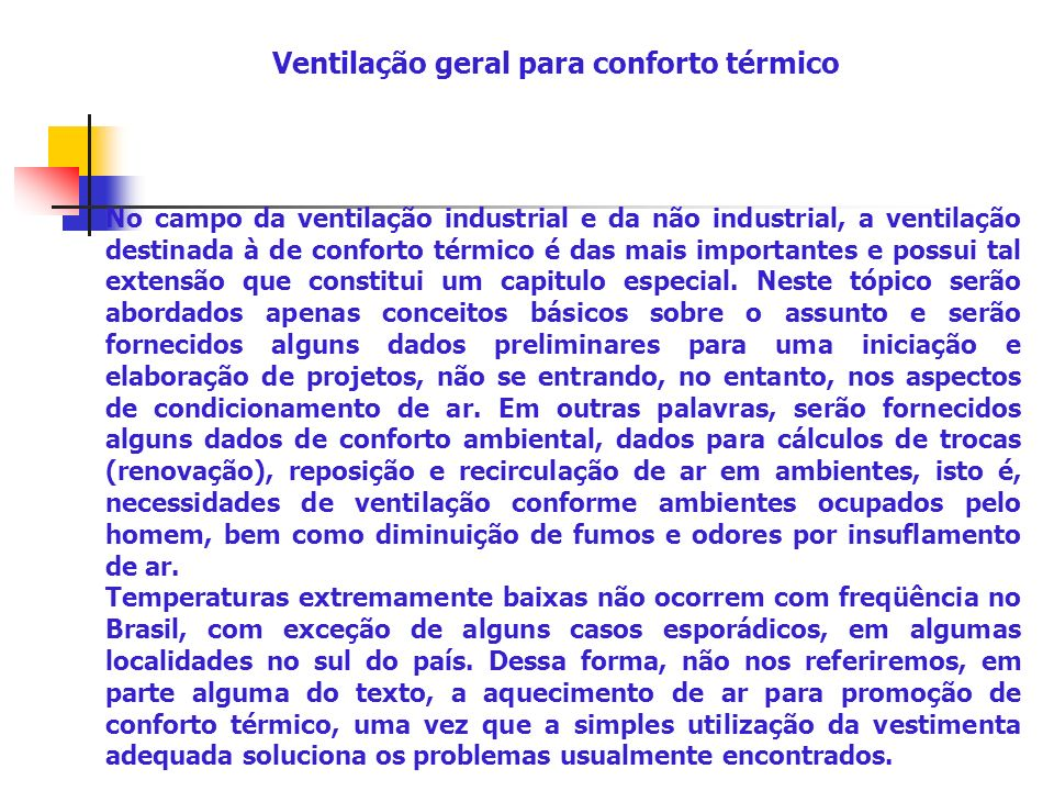 No campo da ventilação industrial e da não industrial, a ventilação destinada à de conforto térmico é das mais importantes e possui tal extensão que c