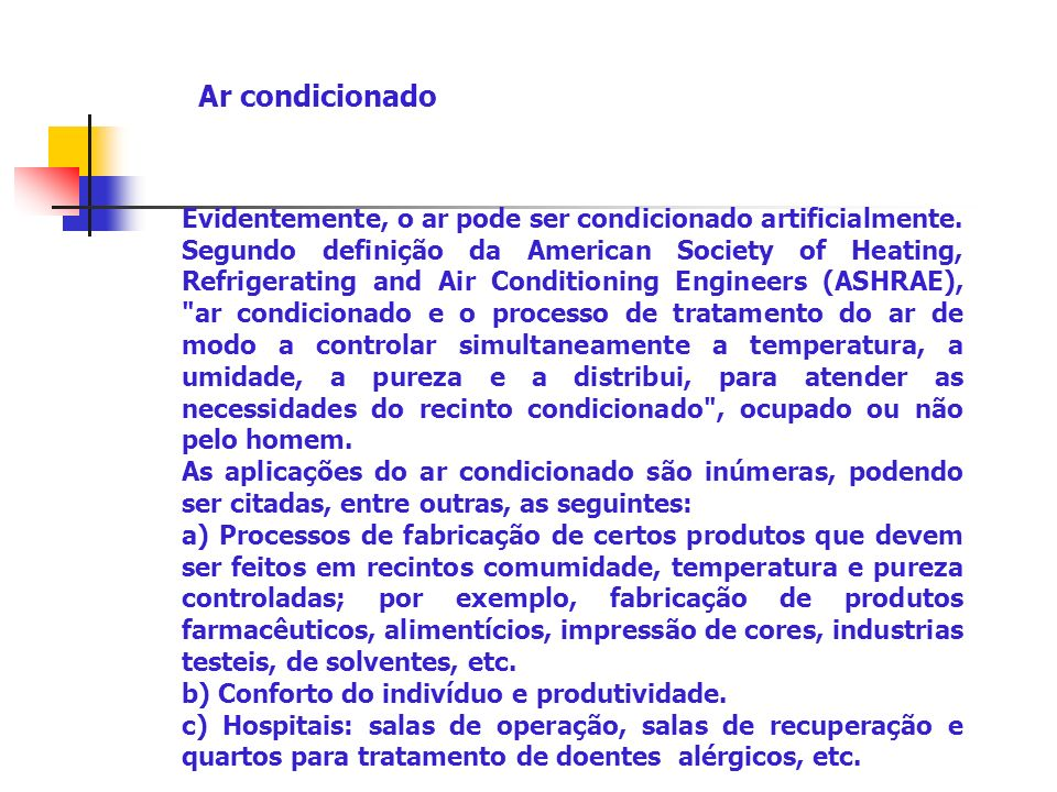 Evidentemente, o ar pode ser condicionado artificialmente. Segundo definição da American Society of Heating, Refrigerating and Air Conditioning Engine