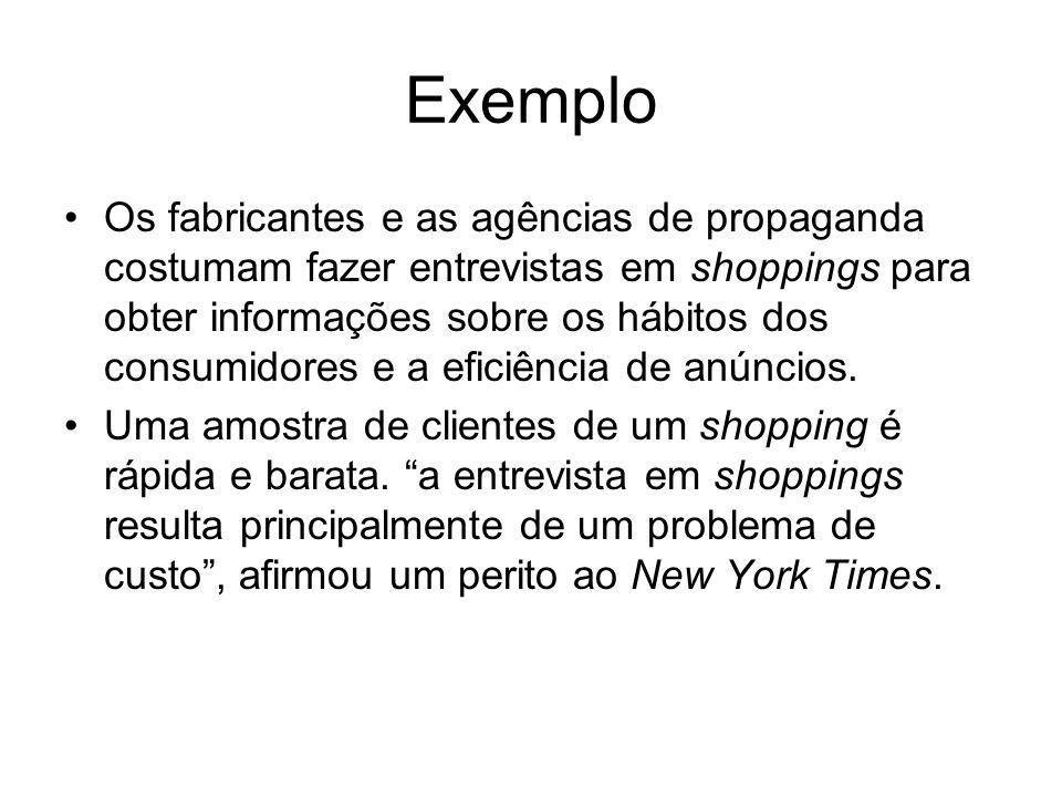 Exemplo Os fabricantes e as agências de propaganda costumam fazer entrevistas em shoppings para obter informações sobre os hábitos dos consumidores e