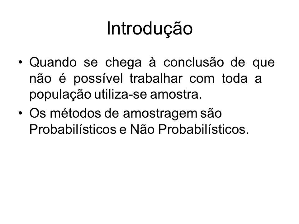 Amostragem não probabilística Na amostragem não probabilística ou intencionada há uma escolha deliberada da amostra.