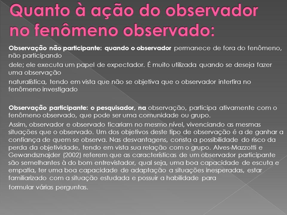 Observação não participante: quando o observador permanece de fora do fenômeno, não participando dele; ele executa um papel de expectador. É muito uti