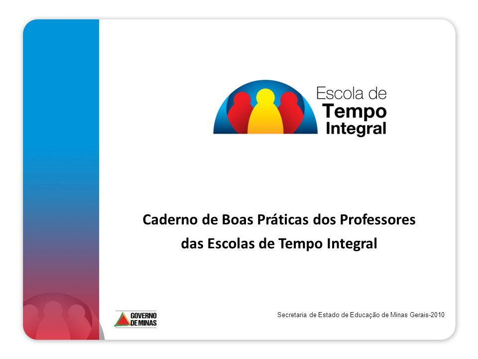 Caderno de Boas Práticas dos Professores das Escolas de Tempo Integral Secretaria de Estado de Educação de Minas Gerais-2010