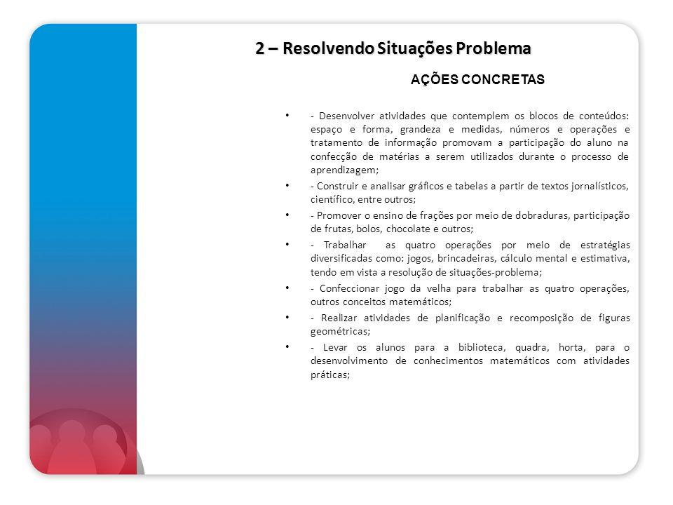 2 – Resolvendo Situações Problema - Desenvolver atividades que contemplem os blocos de conteúdos: espaço e forma, grandeza e medidas, números e operaç