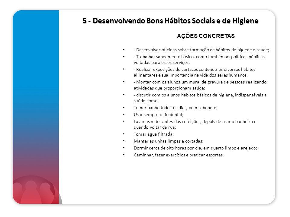 5 - Desenvolvendo Bons Hábitos Sociais e de Higiene 5 - Desenvolvendo Bons Hábitos Sociais e de Higiene - Desenvolver oficinas sobre formação de hábit