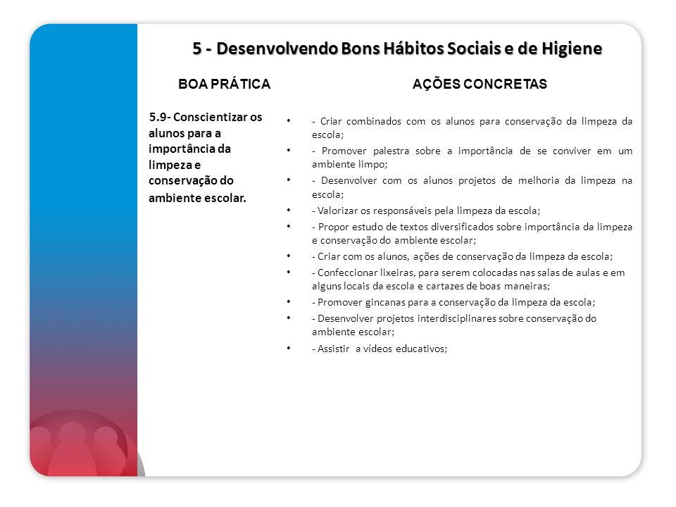 5 - Desenvolvendo Bons Hábitos Sociais e de Higiene 5 - Desenvolvendo Bons Hábitos Sociais e de Higiene 5.9- Conscientizar os alunos para a importânci
