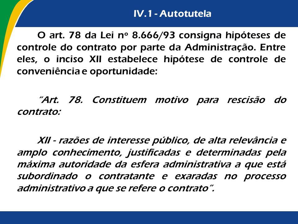 IV.1 - Autotutela O art. 78 da Lei nº 8.666/93 consigna hipóteses de controle do contrato por parte da Administração. Entre eles, o inciso XII estabel
